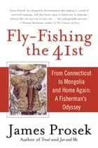 Fly-Fishing the 41st ebook by James Prosek