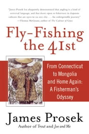 Fly-Fishing the 41st - From Connecticut to Mongolia and Home Again: A Fisherman's Odyssey ebook by James Prosek