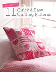 Quilt Essentials - 11 Quick & Easy Quilting Patterns ebook by Various Contributors