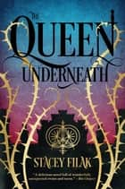 The Queen Underneath ebook by Stacey Filak