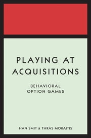 Playing at Acquisitions - Behavioral Option Games ebook by Han T. J. Smit,Thras Moraitis