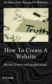 How to Create a Website ebook by A Coston