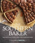 The Southern Baker - Sweet & Savory Treats to Share with Friends and Family ebook by The Editors of Southern Living Magazine