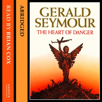 The Heart of Danger audiobook by Gerald Seymour