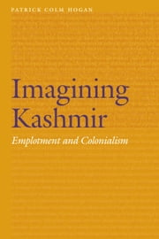 Imagining Kashmir - Emplotment and Colonialism ebook by Patrick Colm Hogan
