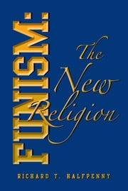 Funism: The New Religion ebook by Richard T. Halfpenny