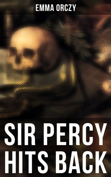 SIR PERCY HITS BACK eBook by Emma Orczy