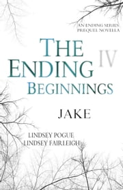 The Ending Beginnings: Jake ebook by Lindsey Pogue