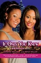 Hotlanta Book 2: If Only You Knew ebook by Denene Millner,Mitzi Miller