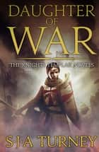 Daughter of War - An unputdownable historical epic ebook by S.J.A. Turney