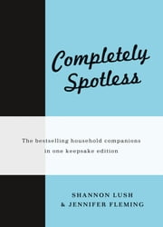 Completely Spotless ebook by Shannon Lush,Jennifer Fleming