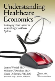 Understanding Healthcare Economics: Managing Your Career in an Evolving Healthcare System ebook by Wendel, PHD, Jeanne