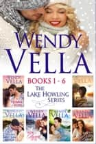 Lake Howling Boxed Set, Books 1-6 ebook by Wendy Vella