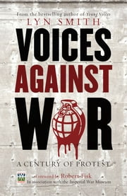 Voices Against War - A Century of Protest ebook by Lyn Smith