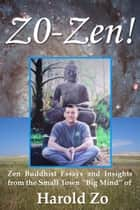 "Zo-Zen!: Zen Buddhist Essays and Insights from the Small Town ""Big Mind"" of Harold Zo ebook by Harold Zo"