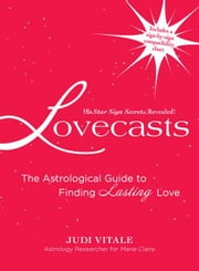Lovecasts: The Astrological Guide to Finding Lasting Love ebook by Vitale, Judi