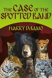 The Case of the Spotted Band - Octavius Bear Book 2 ebook by Harry DeMaio