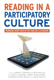 Reading in a Participatory Culture - Remixing Moby-Dick in the English Classroom ebook by Henry Jenkins,Wyn Kelley