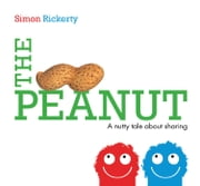 The Peanut - A Nutty Tale About Sharing ebook by Simon Rickerty, Simon Rickerty