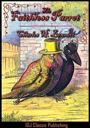 The Faithless Parrot [Full Classic Illustration]+[Free Audio Book Link]+[Active TOC] ebook by Charles H. Bennett
