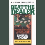 Beat the Dealer - A Winning Strategy for the Game of Twenty-One audiobook by Edward O. Thorp