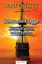 Schwarze Flagge - Band 1 - William Turner und der Verräter ebook by Paul Quincy