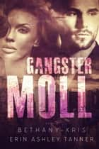 Gangster Moll - Gun Moll, #2 ebook by Bethany-Kris, Erin Ashley Tanner