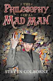 The Philosophy of a Mad Man ebook by Steven Colborne