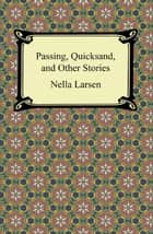 Passing, Quicksand, and Other Stories ebook by Nella Larsen