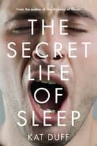 The Secret Life of Sleep ebook by Kat Duff