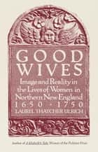 Good Wives ebook by Laurel Thatcher Ulrich