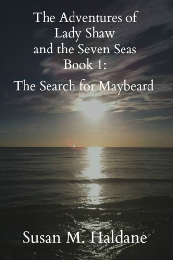 The Adventures of Lady Shaw and the Seven Seas Book 1: The Search for Maybeard ebook by Susan M. Haldane