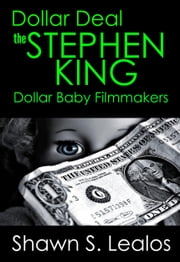 Dollar Deal - The Stephen King Dollar Baby Filmmakers ebook by Shawn S. Lealos
