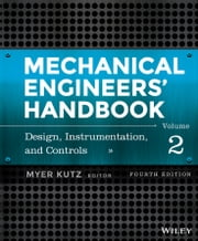 Mechanical Engineers' Handbook, Volume 2 - Design, Instrumentation, and Controls ebook by Myer Kutz