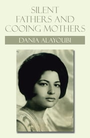 Silent Fathers and Cooing Mothers ebook by Dania Alayoubi