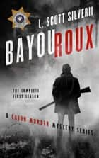 Bayou Roux - Complete Season 1 ebook by Louis Scott, L. Scott Silverii