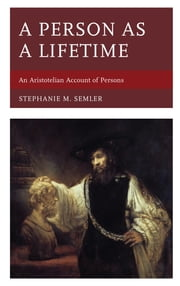 A Person as a Lifetime - An Aristotelian Account of Persons ebook by Stephanie M. Semler