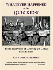Whatever Happened to the Quiz Kids? - Perils and Profits of Growing Up Gifted: Second Edition ebook by Ruth Duskin Feldman