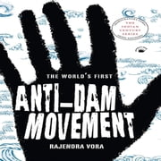 The World's First Anti-Dam Movement - The Mulshi Satyagraha 1920-1924 ebook by Rajendra Vora