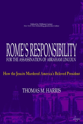 Rome's Responsibility for the Assassination of Abraham Lincoln - How the Jesuits Murdered America's Beloved President ebook by Thomas M. Harris