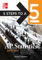 5 Steps to a 5 AP Statistics, 2010-2011 Edition ebook by Duane Hinders