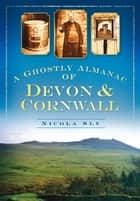 Ghostly Almanac of Devon & Cornwall ebook by Nicola Sly