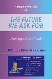 The Future We Ask For - Crossing a Great Divide ebook by Don C. Davis, ThB, BA, MDiv