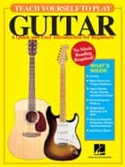 Teach Yourself to Play Guitar - A Quick and Easy Introduction for Beginners ebook by