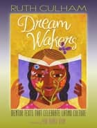 Dream Wakers - Mentor Texts That Celebrate Latino Culture ebook by Ruth Culham