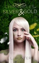 The Chronicles of Silver and Gold eBook von L.L Hunter