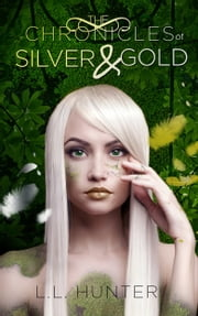 The Chronicles of Silver and Gold ebook by L.L Hunter