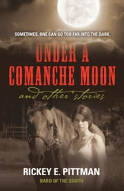 Under a Comanche Moon and Other Stories ebook by Rickey E. Pittman