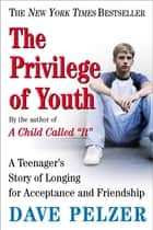 The Privilege of Youth ebook by Dave Pelzer