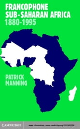 Francophone Sub-Saharan Africa 1880-1995 ebook by Manning, Patrick